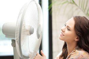 Lý giải khoa học chuyện khi trời quá nóng thì nên tắt quạt