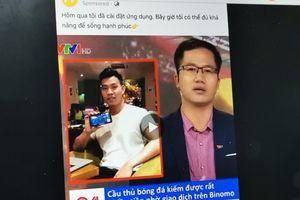 Mạo danh VTV đăng bài Văn Thanh U23 VN quảng cáo cá cược Binomo