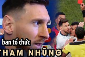 Messi không nhận huy chương và tố ban tổ chức Copa America tham nhũng