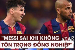 Alves: 'Messi đã sai khi thiếu tôn trọng các đồng nghiệp tại Copa America'