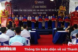 Khai trương Trung tâm tiêm chủng VNVC Thanh Hóa