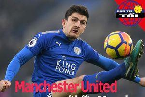MU sắp sở hữu Maguire; Chelsea thắng giòn giã thời Lampard