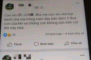 Phát hiện vợ tử vong, chồng nguy kịch tại nhà sau khi đăng lên facebook 'vĩnh biệt mọi người'