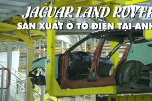 Jaguar Land Rover sản xuất ô tô điện