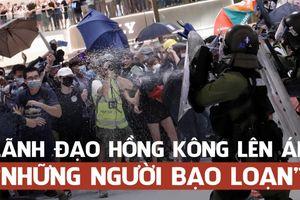 Đặc khu trưởng Hồng Kông chỉ trích 'bạo loạn' vi phạm pháp luật