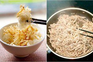Chán ăn gà thì làm món ruốc gà thơm phức hao cơm vèo vèo, bé ăn là mê