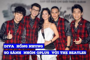 Diva Hồng Nhung so sánh nhóm Oplus với The Beatles