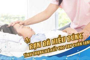 Bạn đã hiểu đúng về tình trạng bé sốt cao tay chân lạnh?