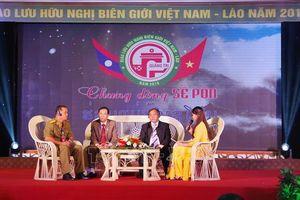 Giao lưu hữu nghị biên giới Việt Nam-Lào 'Chung dòng Sê Pôn'
