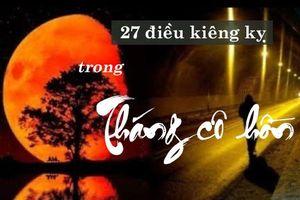 Tháng cô hồn: Nguồn gốc, ý nghĩa và 27 điều kiêng kỵ để tránh rước xui xẻo vào người