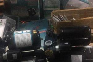 Tạm giữ lô máy bơm nước nhập khẩu có dấu hiệu giả xuất xứ Việt Nam