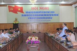 Sớm hoàn thành việc xác định địa giới hành chính còn tồn tại giữa Quảng Trị - Thừa Thiên Huế