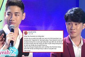 BTC 'Người bí ẩn' xác nhận xóa video của Jack và K-ICM là vì lỗi kĩ thuật, không phải vì đe dọa top trending