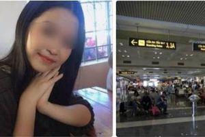 Đã có kết luận về vụ nữ sinh 'mất tích' bí ẩn ở sân bay Nội Bài
