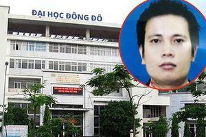 Chủ tịch HĐQT Đại học Đông Đô vừa bị Bộ Công an truy nã là ai?