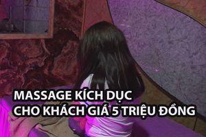Bắt quả tang tiếp viên nữ massage kích dục cho khách giá 5 triệu đồng tại cơ sở massage Nga My