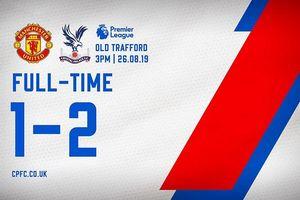 MU 1-2 Crystal Palace: Chiến thắng trước Chelsea chỉ là 'may mắn'