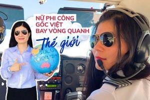 Hành trình của nữ phi công người Mỹ gốc Việt từ cô gái quê đến chuyến bay vòng quanh thế giới
