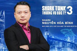 Chủ tịch NextTech Nguyễn Hòa Bình bất ngờ gia nhập 'bể cá mập' muốn thành tri kỷ của Startup