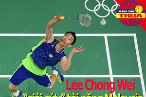 Lee Chong Wei 'giải cứu' tài năng Malaysia; Sterling bị kỳ thị