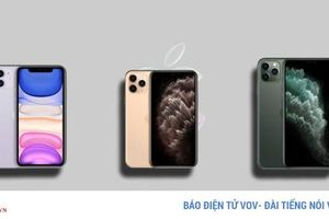 So sánh iPhone 11, iPhone 11 Pro và iPhone 11 Pro Max