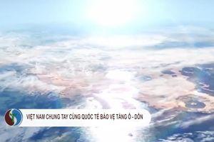 Việt Nam chung tay cùng cộng đồng quốc tế bảo vệ tầng ô-dôn