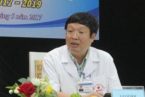 Hà Nội không bổ nhiệm lại Giám đốc bệnh viện Thận vì có lùm xùm bằng cấp