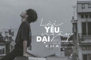 Lời bài hát 'Lời Yêu Ngây Dại' ca sĩ Kha
