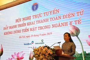 Bộ trưởng Bộ Y tế: Lãnh đạo các đơn vị cần quyết liệt triển khai thanh toán điện tử không dùng tiền mặt