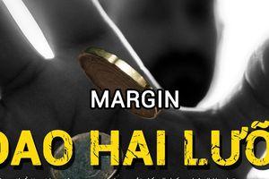 Margin: 'Con dao hai lưỡi'
