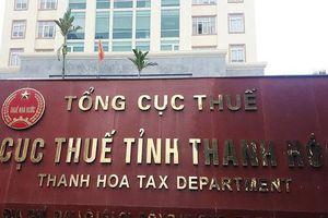 Thanh Hóa: Cục Thuế truy thu thuế không đúng quy định
