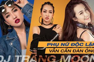 Ngỡ ngàng với quan điểm tình yêu của cô nàng nóng bỏng DJ Trang Moon: 'Phụ nữ phải lý trí mới mong được hạnh phúc'