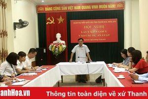Đoàn Đại biểu Quốc hội tỉnh Thanh Hóa lấy ý kiến góp ý vào các Dự thảo Luật