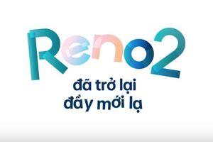 OPPO bất ngờ tung teaser Reno2 tại Việt Nam: 4 camera, chụp ảnh, quay video ấn tượng
