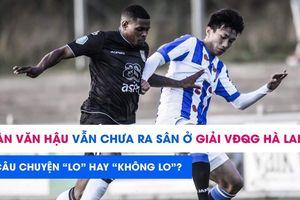 Đoàn Văn Hậu chưa được ra sân ở giải VĐQG Hà Lan: Đáng lo hay không?