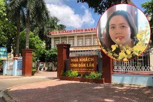 Đắk Lắk: Nữ Trưởng phòng Tỉnh ủy mượn bằng của chị gái để thăng tiến đã xin nghỉ việc
