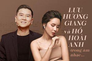 Lưu Hương Giang và Hồ Hoài Anh đã từng ăn ý thế nào trong âm nhạc?