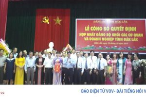 Hợp nhất, thành lập Đảng bộ khối các cơ quan và DN tỉnh Đắk Lắk