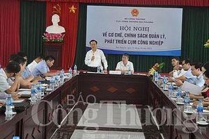 Bộ Công Thương điều chỉnh chính sách quản lý, phát triển cụm công nghiệp