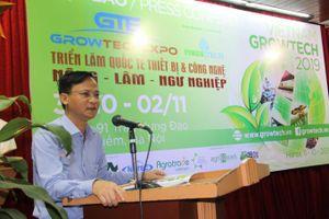 Growtech Việt Nam 2019: Nơi chuyển giao công nghệ ngành nông–lâm–ngư nghiệp