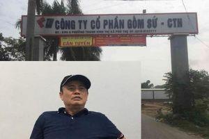 Ông chủ Gốm sứ Thanh Hà xả thải đầu độc sông Đà còn sở hữu cơ nghiệp 'khủng' nào?