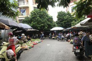Hà Nội: Hệ lụy phía sau những khu chợ tạm, chợ cóc