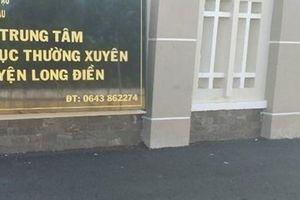 Khởi tố, bắt tạm giam Ban giám đốc Trung tâm GDTX huyện Long Điền