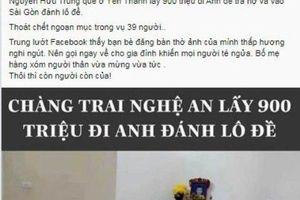 Thông tin chàng trai Nghệ An lấy 900 triệu đồng đi Anh để đánh lô đề là sai sự thật
