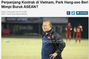 Báo Indonesia: 'Thầy Park giống như cơn ác mộng với các đội bóng ở Đông Nam Á'