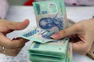 Chính phủ đề xuất tăng lương cán bộ và công chức