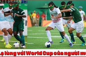 Thật khó tin khi chứng kiến World Cup của người mù