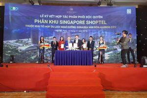 Hải Phát Land độc quyền phân phối phân khu Singapore Shoptel dự án Sonasea Vân Đồn Harbor City