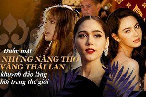 Điểm mặt những 'nàng thơ vàng' Thái Lan khuynh đảo làng thời trang thế giới