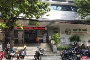 Sở Y tế Đà Nẵng nói gì về vụ 2 sản phụ nguy kịch ở bệnh viện Phụ nữ